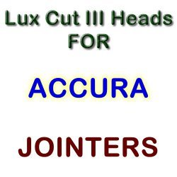 Lux Cut III Heads for Jointers by ACCURA