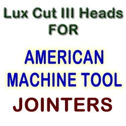 Lux Cut III Heads for Jointers by AMERICAN MACHINE TOOL