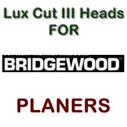 Lux Cut III Heads for Planers by BRIDGEWOOD