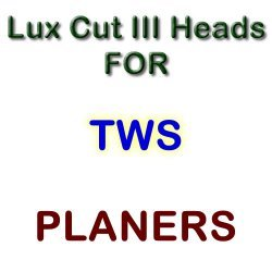 Lux Cut III Heads for Planers by TWS