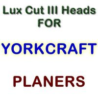 Lux Cut III Heads for Planers by YORKCRAFT