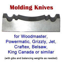 Molding Knives for Woodmaster, Powermatic, Grizzly, Craftex, King Canada, or similar machines