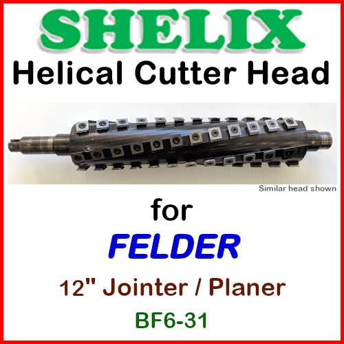 SHELIX for FELDER 12'' Jointer-Planer, BF6-31 COMBO
